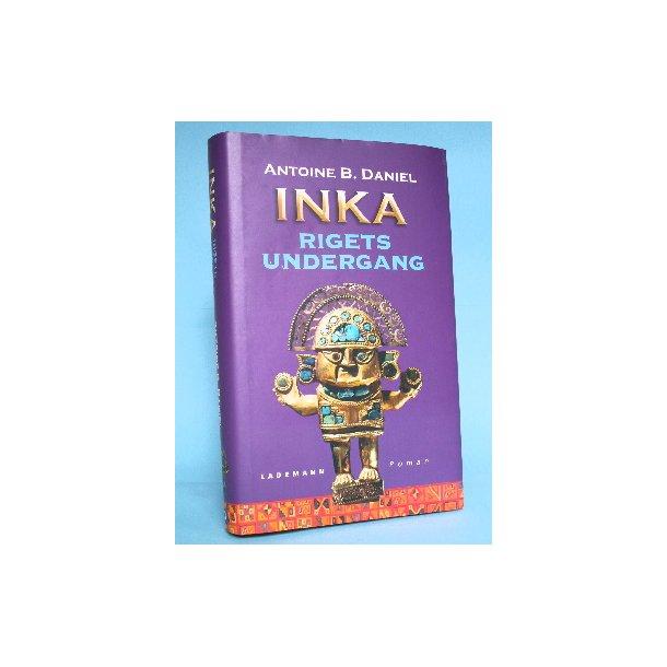 Antoine B. Daniel: Inka - rigets undergang
