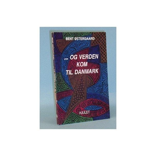 ... og verden kom til Danmark, Bent Østergaard