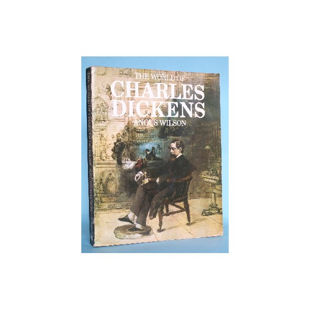 Angus Wilson: The World of Charles Dickens