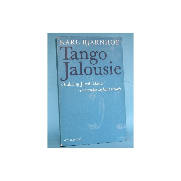 Karl Bjarnhof: Tango Jalousie (romanbiografi)